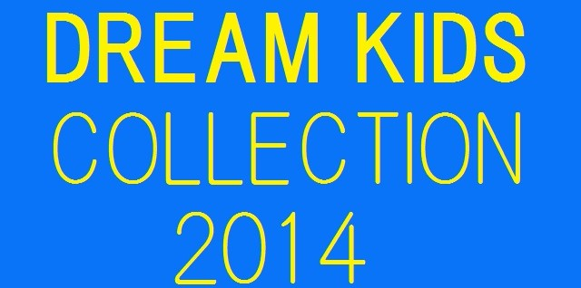 DREAM KID'S COLLECSTION 2014